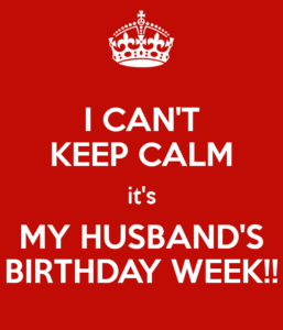 i-can-t-keep-calm-it-s-my-husband-s-birthday-week